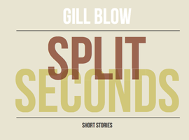 Split Seconds by Gill Blow